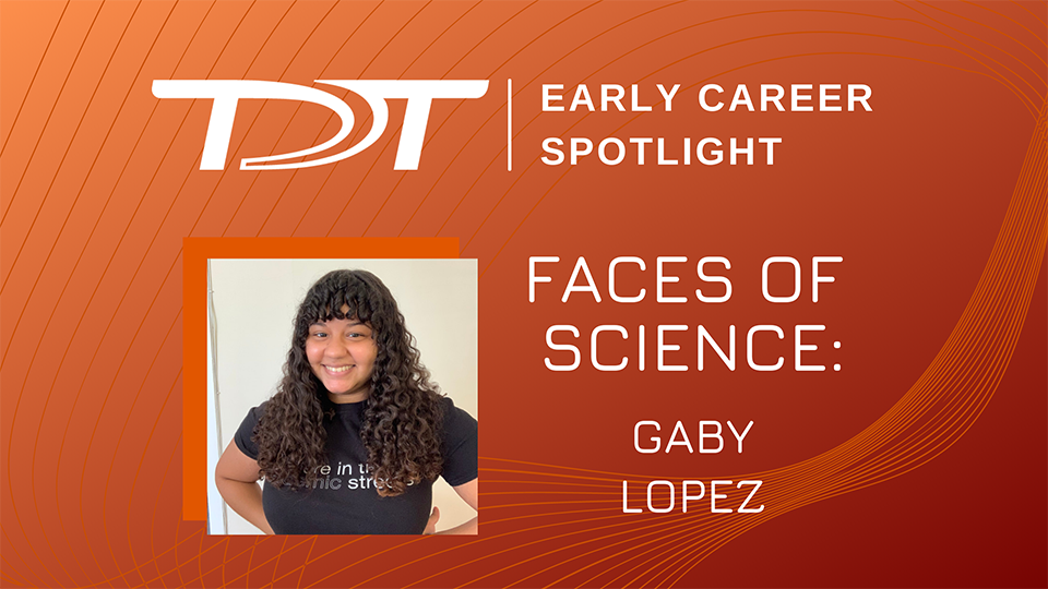 TDT Early Career Spotlight - Faces of Science: Gaby :opez with picture and orange theme