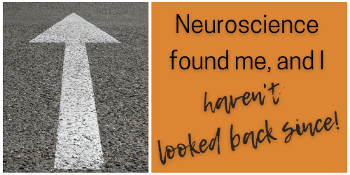 """arrow on asphalt pointing ahead with the text """"Neuroscience found me, and I haven't looked back since!"""""""