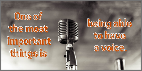 """Picture of a microphone with the text """"One of the most important things is to have a voice."""""""
