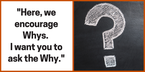 """Question mark with the text """"Here, we encourage Whys. I want you to ask the Why."""""""